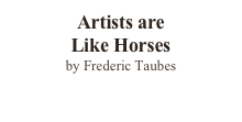 Artists are Like Horses by Frederic Taubes